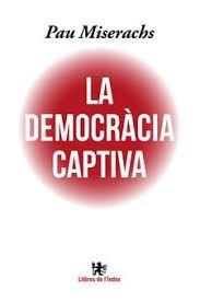 LA DEMOCRÀCIA CAPTIVA + L'ESTAT CONTRA LA DEMOCRÀCIA