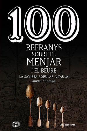 100 REFRANYS SOBRE EL MENJAR I EL BEURE CATALAN