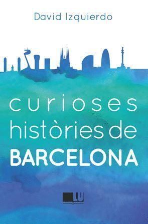CURIOSES HISTÒRIES DE BARCELONA