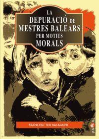 LA DEPURACIÓ DE MESTRES BALEARS PER MOTIUS MORALS (1936-1939)