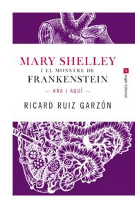 MARY SHELLEY I EL MONSTRE DE FRANKENSTEIN: ARA I A