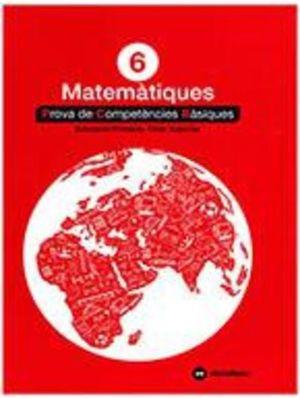 MATEMÀTIQUES 6: PROVES COMPETÈNCIES BÀSIQUES - ED.2018