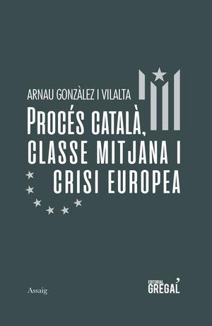 PROCÉS CATALÀ, CLASSE MITJANA I CRISI EUROPEA