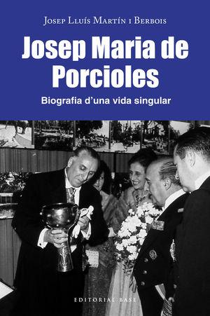 JOSEP MARIA PORCIOLES. BIOGRAFIA D'UNA VIDA SINGULAR