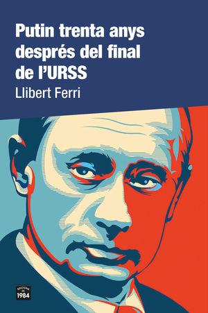 PUTIN TRENTA ANYS DESPRÉS DEL FINAL DE L'URSS