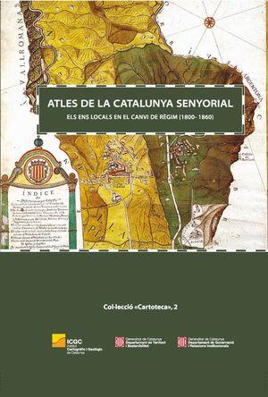 ATLES DE LA CATALUNYA SENYORIAL : ELS ENS LOCALS EN EL CANVI DE RÈGIM (1800-1860)