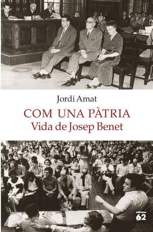 COM UNA PÀTRIA. VIDA DE JOSEP BENET