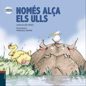 NOMÉS ALÇA ELS ULLS