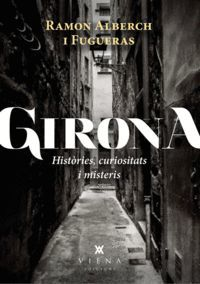 GIRONA. HISTÒRIES, CURIOSITATS I MISTERIS