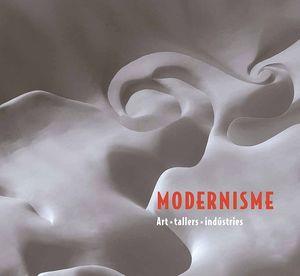 MODERNISME. ART, TALLERS, INDÚSTRIES