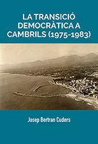 LA TRANSICIÓ DEMOCRÀTICA A CAMBRILS (1975-1983)