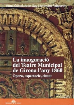 LA INAUGURACIÓ DEL TEATRE MUNICIPAL DE GIRONA 1860