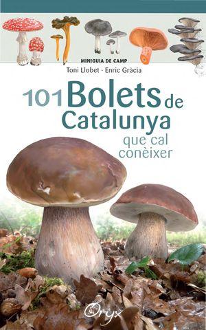 101 BOLETS DE CATALUNYA QUE CAL CONEIXER