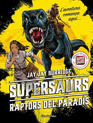 SUPERSAURS. ELS RAPTORS DEL PARADÍS
