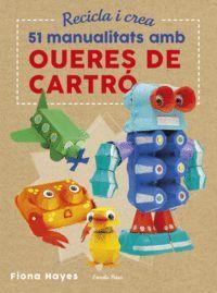 RECICLA I CREA. 51 MANUALITATS AMB OUERES DE CARTR