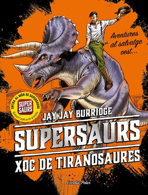 SUPERSAURS 3. XOC DE TIRANOSAURES