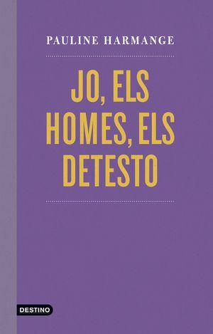 JO, ELS HOMES, ELS DETESTO