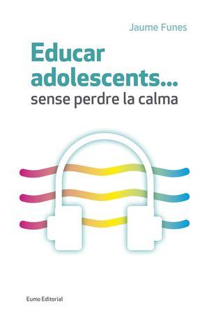 EDUCAR ADOLESCENTS...SENSE PERDRE LA CALMA
