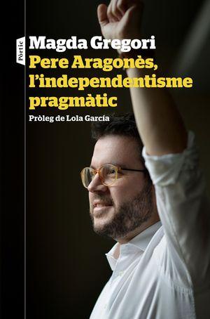 PERE ARAGONÈS, L'INDEPENDENTISME PRAGMÀTIC