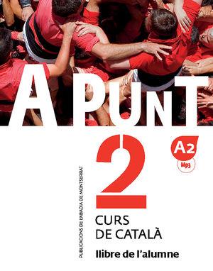 A PUNT. CURS DE CATALÀ. LLIBRE DE L'ALUMNE, 2