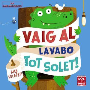 VAIG AL LAVABO TOT SOLET